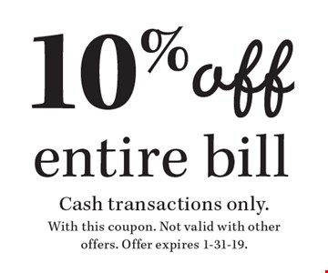 10%off entire bill. Cash transactions only. With this coupon. Not valid with other offers. Offer expires 1-31-19.