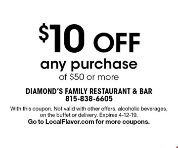 $10 OFF any purchase of $50 or more. With this coupon. Not valid with other offers, alcoholic beverages, on the buffet or delivery. Expires 4-12-19. Go to LocalFlavor.com for more coupons.