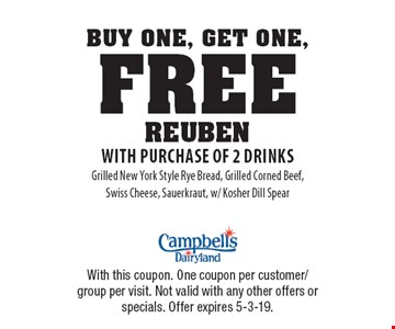 Buy One, Get One, Free Reuben with purchase of 2 drinks Grilled New York Style Rye Bread, Grilled Corned Beef, Swiss Cheese, Sauerkraut, w/ Kosher Dill Spear. With this coupon. One coupon per customer/group per visit. Not valid with any other offers or specials. Offer expires 5-3-19.