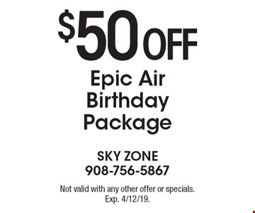 $50 off Epic Air Birthday Package. Not valid with any other offer or specials. Exp. 4/12/19.