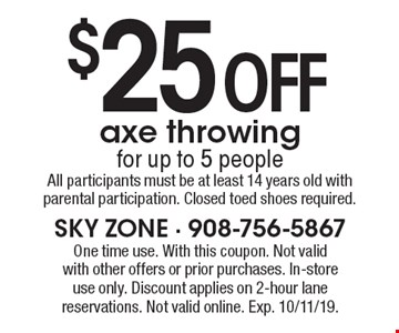 $25 off axe throwing for up to 5 people. All participants must be at least 14 years old with parental participation. Closed toed shoes required. One time use. With this coupon. Not valid with other offers or prior purchases. In-store use only. Discount applies on 2-hour lane reservations. Not valid online. Exp. 10/11/19.