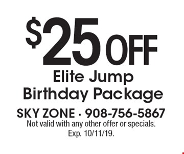 $25 off Elite Jump Birthday Package. Not valid with any other offer or specials. Exp. 10/11/19.