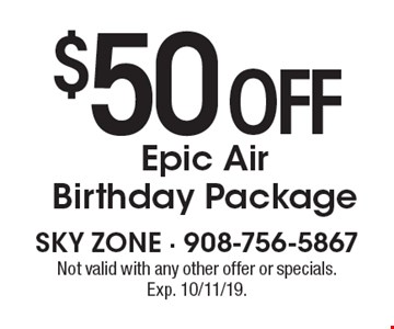 $50 off Epic Air Birthday Package. Not valid with any other offer or specials. Exp. 10/11/19.