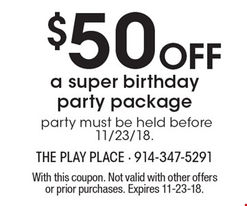 $50 Off a super birthday party package party must be held before 11/23/18. With this coupon. Not valid with other offers or prior purchases. Expires 11-23-18.