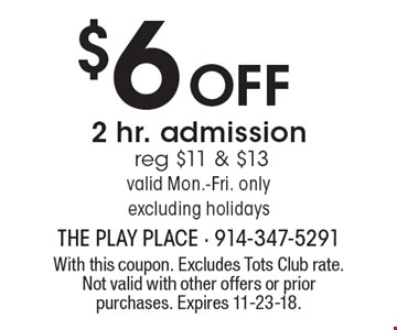 $6 Off 2 hr. admission reg $11 & $13 valid Mon.-Fri. only excluding holidays. With this coupon. Excludes Tots Club rate. Not valid with other offers or prior purchases. Expires 11-23-18.