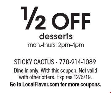 1/2 off dessertsmon.-thurs. 2pm-4pm. Dine in only. With this coupon. Not valid with other offers. Expires 12/6/19. Go to LocalFlavor.com for more coupons.