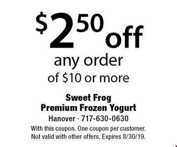 $2.50 off any order of $10 or more. With this coupon. One coupon per customer. Not valid with other offers. Expires 8/30/19.