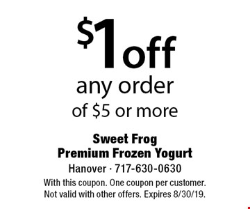 $1 off any order of $5 or more. With this coupon. One coupon per customer. Not valid with other offers. Expires 8/30/19.