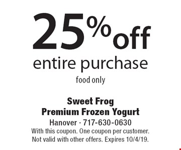 25% off entire purchase food only. With this coupon. One coupon per customer. Not valid with other offers. Expires 10/4/19.