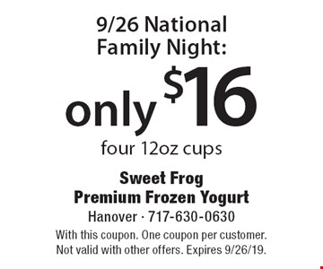 9/26 NationalFamily Night: only $16 four 12 oz cups. With this coupon. One coupon per customer. Not valid with other offers. Expires 9/26/19.