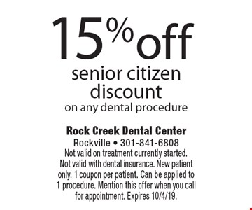 15% off senior citizen discount on any dental procedure. Not valid on treatment currently started. Not valid with dental insurance. New patient only. 1 coupon per patient. Can be applied to 1 procedure. Mention this offer when you call for appointment. Expires 10/4/19.