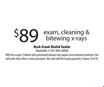 $89 exam, cleaning & bitewing x-rays. With this coupon. Patients with periodontal disease may require more extensive treatment. Not valid with other offers or prior purchases. Not valid with third party payments. Expires 10/4/19.