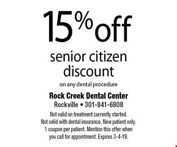 15% off senior citizen discount on any dental procedure. Not valid on treatment currently started. Not valid with dental insurance. New patient only. 1 coupon per patient. Mention this offer when you call for appointment. Expires 3-4-19.
