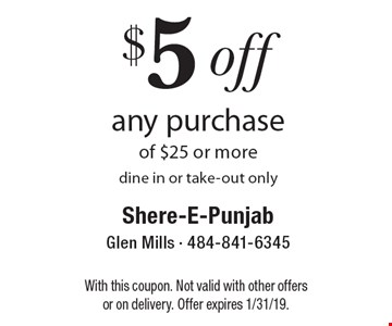$5 off any purchase of $25 or more. Dine in or take-out only. With this coupon. Not valid with other offers or on delivery. Offer expires 1/31/19.
