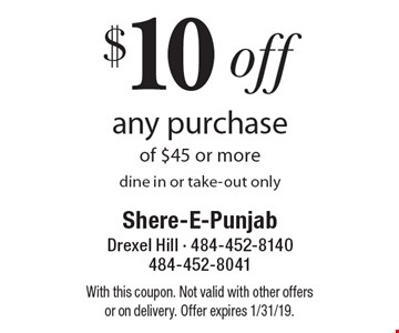 $10 off any purchase of $45 or more. Dine in or take-out only. With this coupon. Not valid with other offers or on delivery. Offer expires 1/31/19.