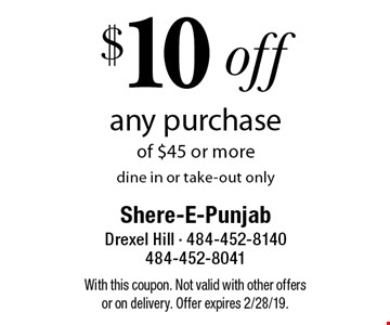 $10 off any purchase of $45 or more, dine in or take-out only. With this coupon. Not valid with other offers or on delivery. Offer expires 2/28/19.