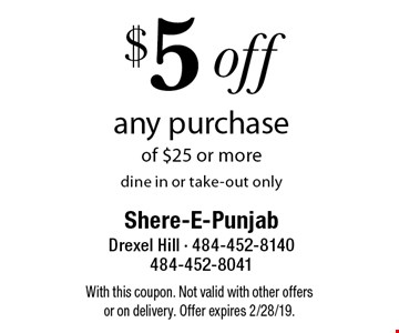 $5 off any purchase of $25 or more, dine in or take-out only. With this coupon. Not valid with other offers or on delivery. Offer expires 2/28/19.