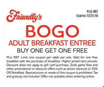 Buy one get one free adult breakfast entree. PLU 897. Limit one coupon per table per visit. Valid for one free breakfast with the purchase of breakfast. Higher priced item prevails. Discount does not apply to gift card purchase, Ziosk game fees and other promotional or discount offers such as senior discount or 50% Off Breakfast. Reproduction or resale of this coupon is prohibited. Tax and gratuity not included. Offer not available when ordering online. Expires: 12/31/18.