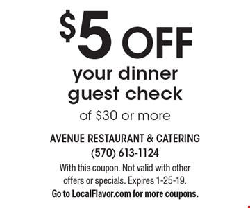 $5 OFF your dinner guest check of $30 or more. With this coupon. Not valid with other offers or specials. Expires 1-25-19. Go to LocalFlavor.com for more coupons.