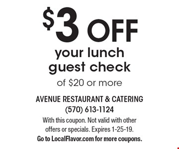 $3 OFF your lunch guest check of $20 or more. With this coupon. Not valid with other offers or specials. Expires 1-25-19. Go to LocalFlavor.com for more coupons.