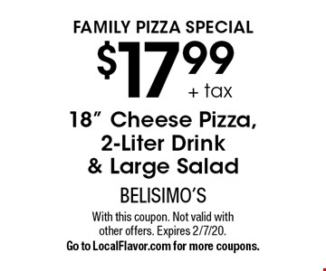 Family Pizza Special. $17.99 + tax for an 18