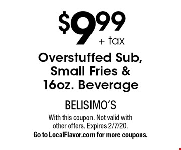 $9.99 + tax for an Overstuffed Sub, Small Fries & 16oz. Beverage. With this coupon. Not valid with other offers. Expires 2/7/20. Go to LocalFlavor.com for more coupons.