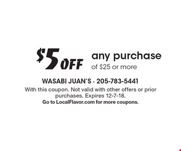 $5 Off any purchase of $25 or more. With this coupon. Not valid with other offers or prior purchases. Expires 12-7-18.Go to LocalFlavor.com for more coupons.