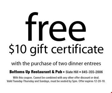 Free $10 gift certificate with the purchase of two dinner entrees. With this coupon. Cannot be combined with any other offer discount or deal.