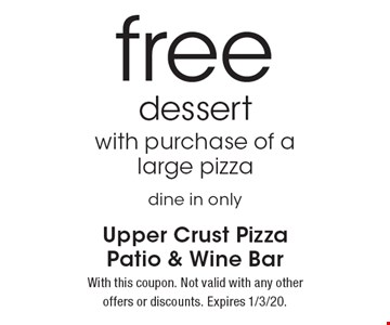 free dessert with purchase of a large pizza dine in only. With this coupon. Not valid with any other offers or discounts. Expires 1/3/20.