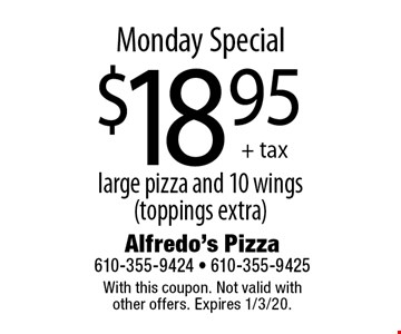 Monday Special $18.95 + tax large pizza and 10 wings (toppings extra). With this coupon. Not valid with other offers. Expires 1/3/20.
