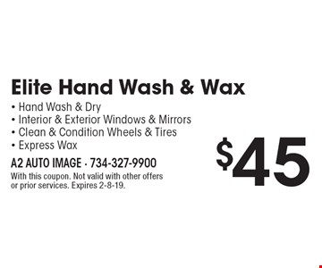 $45 Elite Hand Wash & Wax - Hand Wash & Dry - Interior & Exterior Windows & Mirrors- Clean & Condition Wheels & Tires - Express Wax. With this coupon. Not valid with other offers or prior services. Expires 2-8-19.