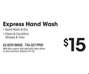 $15 Express Hand Wash - Hand Wash & Dry - Clean & Condition Wheels & Tires. With this coupon. Not valid with other offers or prior services. Expires 2-8-19.