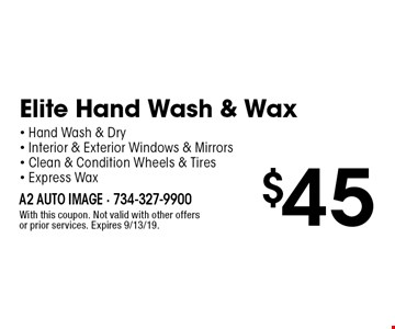 $45 Elite Hand Wash & Wax - Hand Wash & Dry - Interior & Exterior Windows & Mirrors- Clean & Condition Wheels & Tires - Express Wax. With this coupon. Not valid with other offers or prior services. Expires 9/13/19.