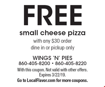 Free small cheese pizza with any $30 order dine in or pickup only. With this coupon. Not valid with other offers. Expires 3/22/19. Go to LocalFlavor.com for more coupons.