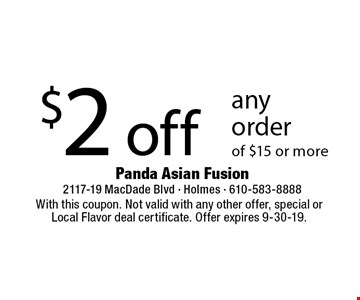 $2 off any order of $15 or more. With this coupon. Not valid with any other offer, special or Local Flavor deal certificate. Offer expires 9-30-19.