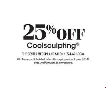 25% Off Coolsculpting. With this coupon. Not valid with other offers or prior services. Expires 1-25-19. Go to LocalFlavor.com for more coupons.