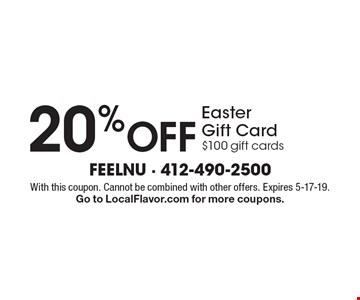 20% Off Easter Gift Card $100 gift cards. With this coupon. Cannot be combined with other offers. Expires 5-17-19. Go to LocalFlavor.com for more coupons.