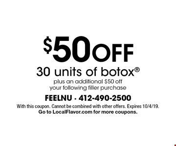 $50 Off 30 units of botox plus an additional $50 off your following filler purchase. With this coupon. Cannot be combined with other offers. Expires 10/4/19. Go to LocalFlavor.com for more coupons.