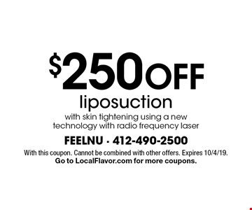 $250 Off liposuction with skin tightening using a new technology with radio frequency laser. With this coupon. Cannot be combined with other offers. Expires 10/4/19. Go to LocalFlavor.com for more coupons.