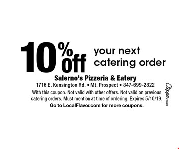 10% off your next catering order. With this coupon. Not valid with other offers. Not valid on previouscatering orders. Must mention at time of ordering. Expires 5/10/19. Go to LocalFlavor.com for more coupons.