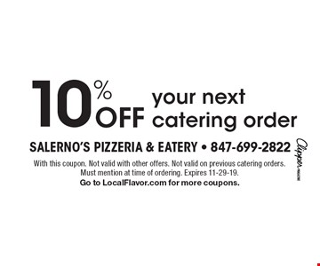 10% Off your next catering order. With this coupon. Not valid with other offers. Not valid on previous catering orders. Must mention at time of ordering. Expires 11-29-19. Go to LocalFlavor.com for more coupons.