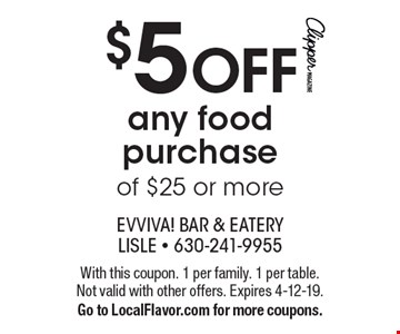 $5 OFF any food purchase of $25 or more. With this coupon. 1 per family. 1 per table. Not valid with other offers. Expires 4-12-19. Go to LocalFlavor.com for more coupons.