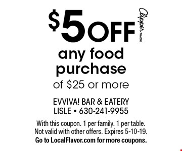 $5 OFF any food purchase of $25 or more. With this coupon. 1 per family. 1 per table. Not valid with other offers. Expires 5-10-19. Go to LocalFlavor.com for more coupons.
