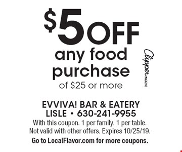$5 OFF any food purchase of $25 or more. With this coupon. 1 per family. 1 per table. Not valid with other offers. Expires 10/25/19. Go to LocalFlavor.com for more coupons.