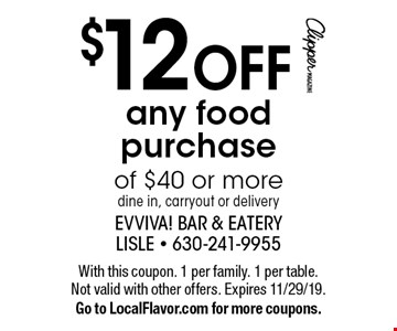 $12 OFF any food purchase of $40 or more dine in, carryout or delivery. With this coupon. 1 per family. 1 per table. Not valid with other offers. Expires 11/29/19. Go to LocalFlavor.com for more coupons.