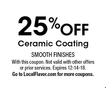 25% OFF Ceramic Coating. With this coupon. Not valid with other offers or prior services. Expires 12-14-18. Go to LocalFlavor.com for more coupons.