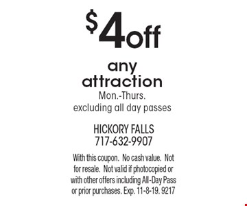 $4 off any attraction Mon.-Thurs.excluding all day passes. With this coupon. No cash value. Not for resale. Not valid if photocopied or with other offers including All-Day Pass or prior purchases. Exp. 11-8-19. 9217