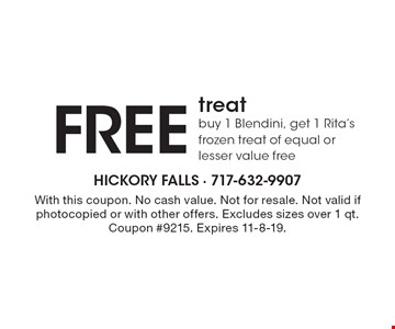 FREE treat: buy 1 Blendini, get 1 Rita's frozen treat of equal or lesser value free. With this coupon. No cash value. Not for resale. Not valid if photocopied or with other offers. Excludes sizes over 1 qt. Coupon #9215. Expires 11-8-19.