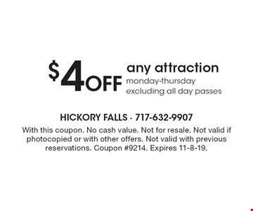$4 Off any attraction, monday-thursday excluding all day passes. With this coupon. No cash value. Not for resale. Not valid if photocopied or with other offers. Not valid with previous reservations. Coupon #9214. Expires 11-8-19.