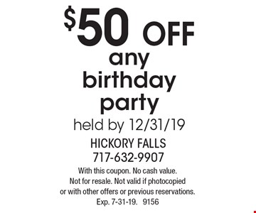 $50 off any birthday party held by 12/31/19. With this coupon. No cash value.Not for resale. Not valid if photocopied or with other offers or previous reservations. Exp. 7-31-19. 9156